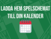 Ladda hem spelschemat till din kalender